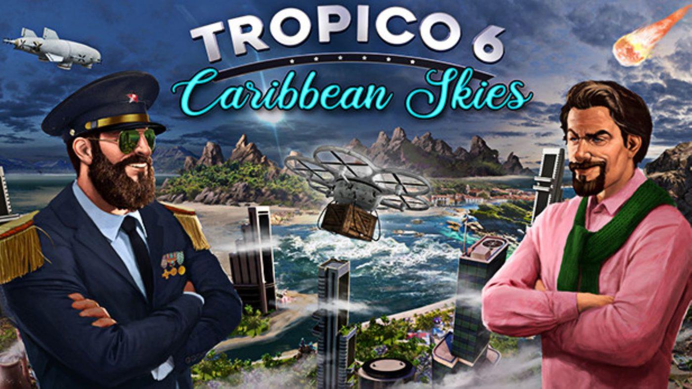 Tropico 6 and Caribbean Skies DLC